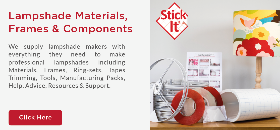 We supply Lampshade Makers with everything they need to make professional lampshades including Materials, Frames, Ringsets, Tapes, Trimmings, Tools, Manufacturing Packs,   Help, Advice, Resources & Support.