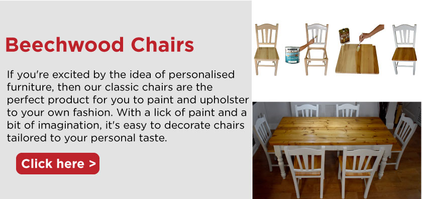 If you're excited by the idea of personalised furniture, then our classic chairs are the perfect product for you to paint and upholster to your own fashion. With a lick of paint and a bit of imagination, it's easy to decorate chairs tailored to your personal taste.